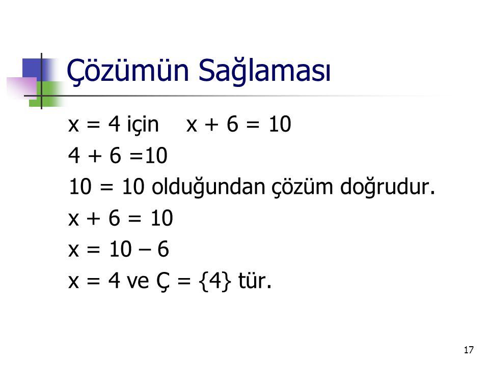 Çözümün Sağlaması x = 4 için x + 6 = 10 4 + 6 =10