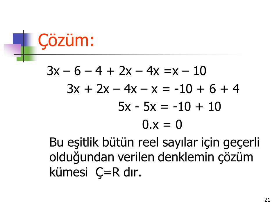 Çözüm: 3x – 6 – 4 + 2x – 4x =x – 10 3x + 2x – 4x – x = -10 + 6 + 4
