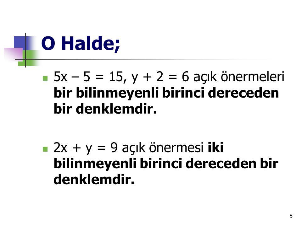 O Halde; 5x – 5 = 15, y + 2 = 6 açık önermeleri bir bilinmeyenli birinci dereceden bir denklemdir.