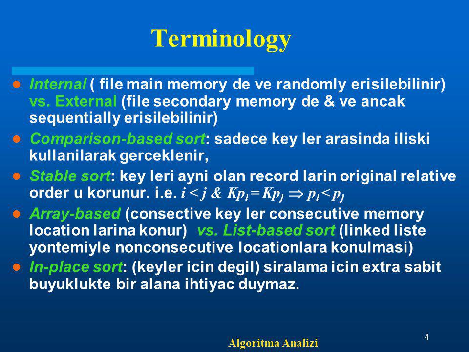 Terminology Internal ( file main memory de ve randomly erisilebilinir) vs. External (file secondary memory de & ve ancak sequentially erisilebilinir)