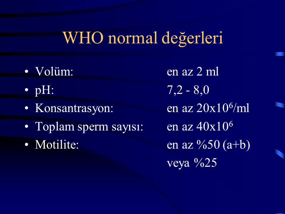 WHO normal değerleri Volüm: en az 2 ml pH: 7,2 - 8,0