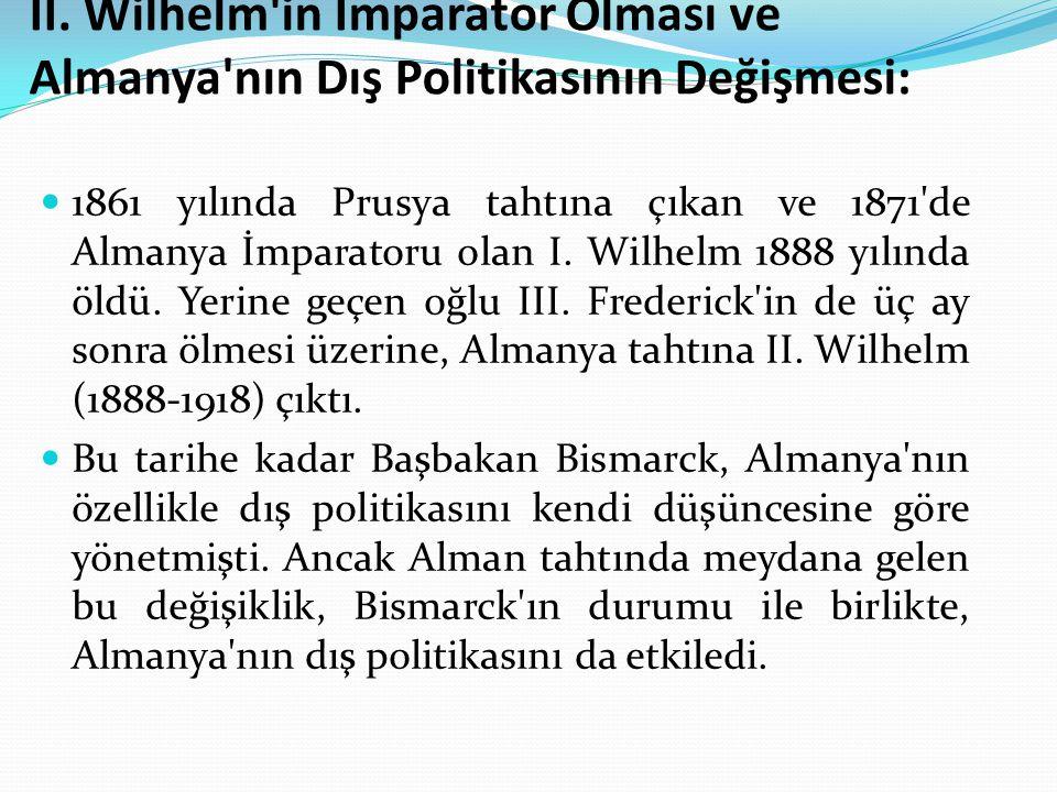 II. Wilhelm in İmparator Olması ve Almanya nın Dış Politikasının Değişmesi: