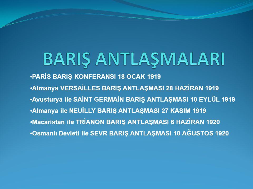 BARIŞ ANTLAŞMALARI PARİS BARIŞ KONFERANSI 18 OCAK 1919