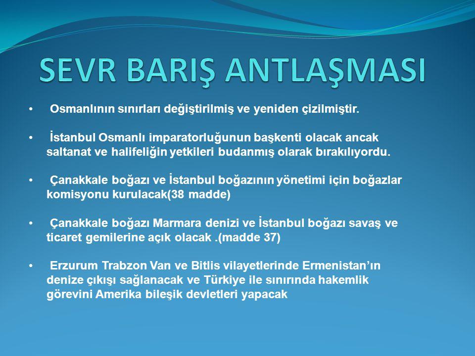 SEVR BARIŞ ANTLAŞMASI Osmanlının sınırları değiştirilmiş ve yeniden çizilmiştir.