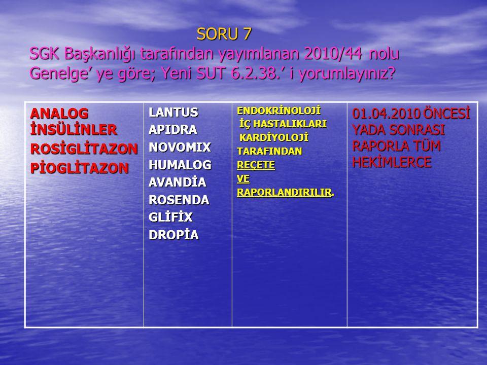 SORU 7 SGK Başkanlığı tarafından yayımlanan 2010/44 nolu Genelge' ye göre; Yeni SUT 6.2.38.' i yorumlayınız