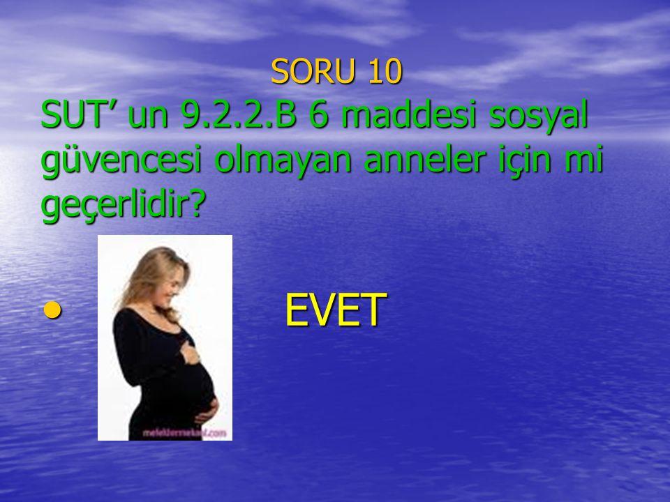 SORU 10 SUT' un 9.2.2.B 6 maddesi sosyal güvencesi olmayan anneler için mi geçerlidir