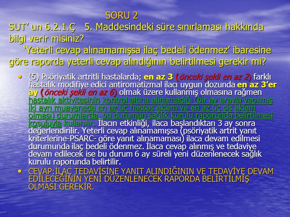 SORU 2 SUT' un 6.2.1.Ç 5. Maddesindeki süre sınırlaması hakkında bilgi verir misiniz 'Yeterli cevap alınamamışsa ilaç bedeli ödenmez' ibaresine göre raporda yeterli cevap alındığının belirtilmesi gerekir mi