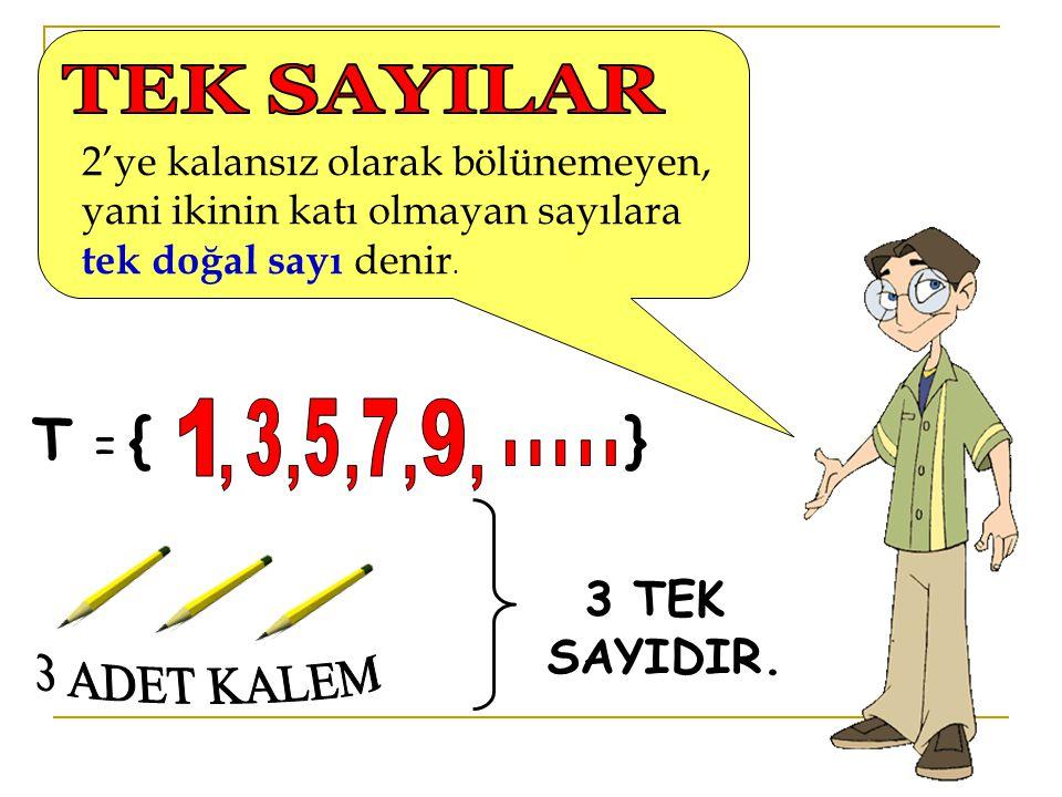 T = { } TEK SAYILAR 1 3 5 7 9 . . . . . , , , , , 3 ADET KALEM 3 TEK
