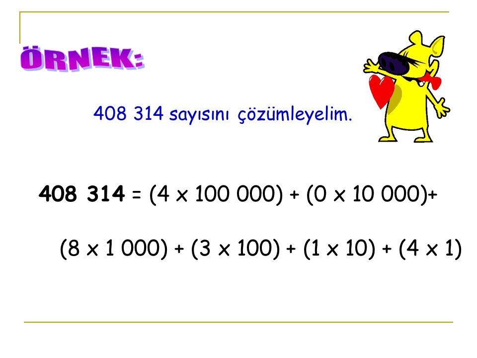ÖRNEK: 408 314 sayısını çözümleyelim.