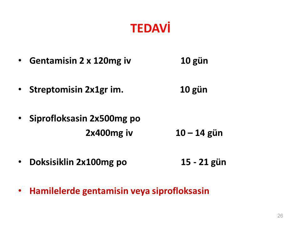 TEDAVİ Gentamisin 2 x 120mg iv 10 gün Streptomisin 2x1gr im. 10 gün