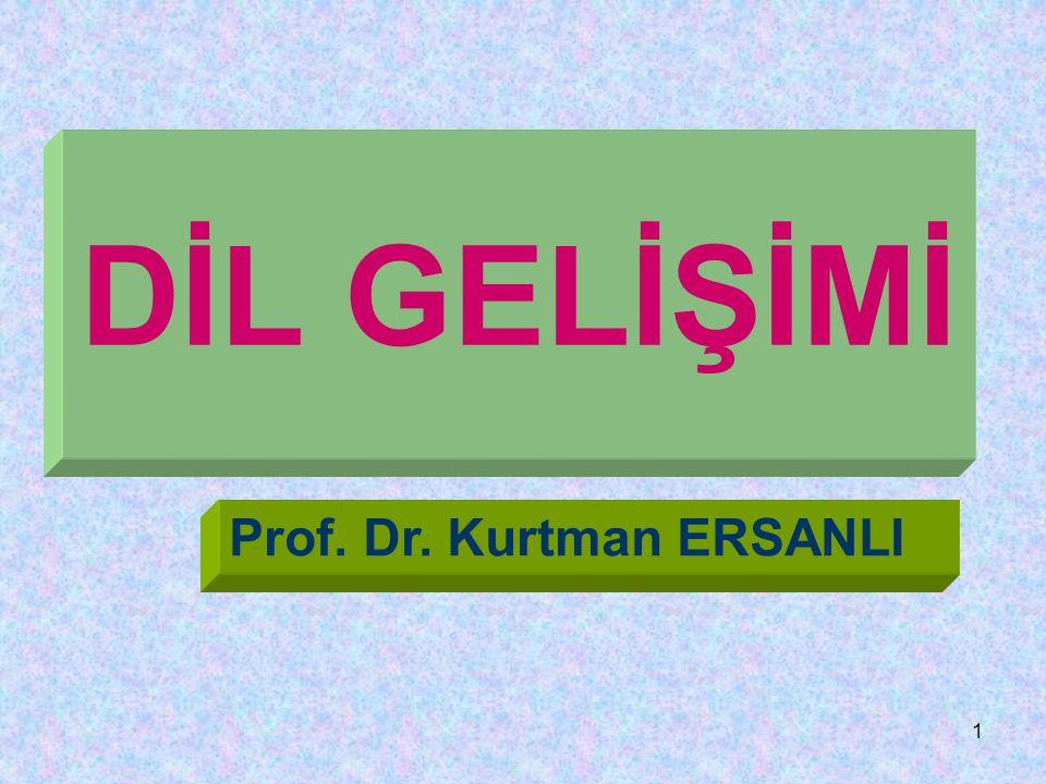 DİL GELİŞİMİ Prof. Dr. Kurtman ERSANLI