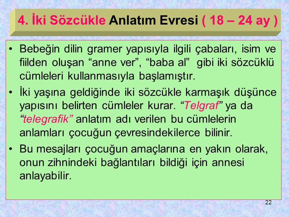 4. İki Sözcükle Anlatım Evresi ( 18 – 24 ay )