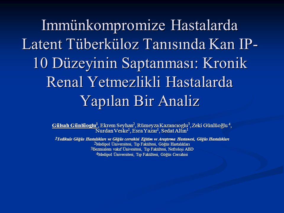 Immünkompromize Hastalarda Latent Tüberküloz Tanısında Kan IP-10 Düzeyinin Saptanması: Kronik Renal Yetmezlikli Hastalarda Yapılan Bir Analiz