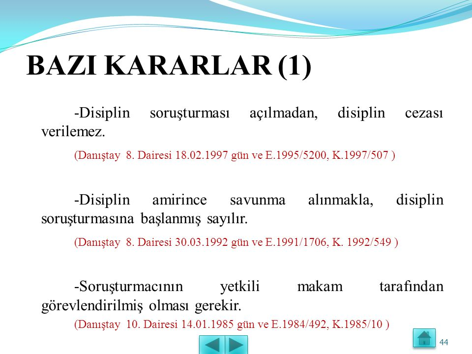 BAZI KARARLAR (1) -Disiplin soruşturması açılmadan, disiplin cezası verilemez. (Danıştay 8. Dairesi 18.02.1997 gün ve E.1995/5200, K.1997/507 )