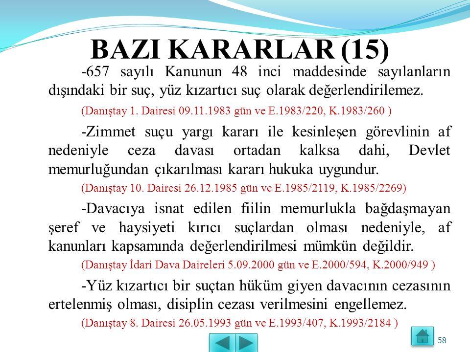 BAZI KARARLAR (15) -657 sayılı Kanunun 48 inci maddesinde sayılanların dışındaki bir suç, yüz kızartıcı suç olarak değerlendirilemez.