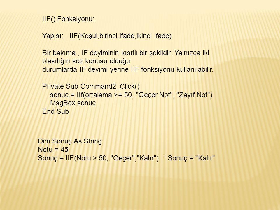 IIF() Fonksiyonu: Yapısı: IIF(Koşul,birinci ifade,ikinci ifade)
