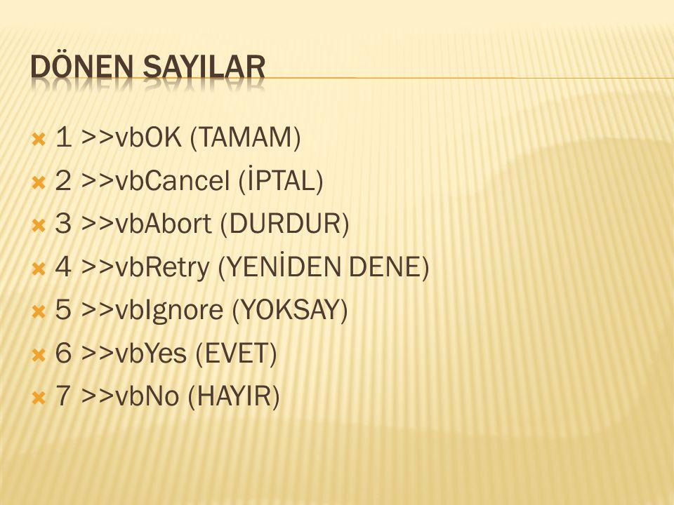 DÖNEN SAYILAR 1 >>vbOK (TAMAM) 2 >>vbCancel (İPTAL)