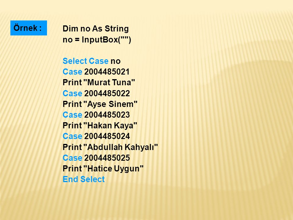 Örnek : Dim no As String. no = InputBox( ) Select Case no. Case Print Murat Tuna