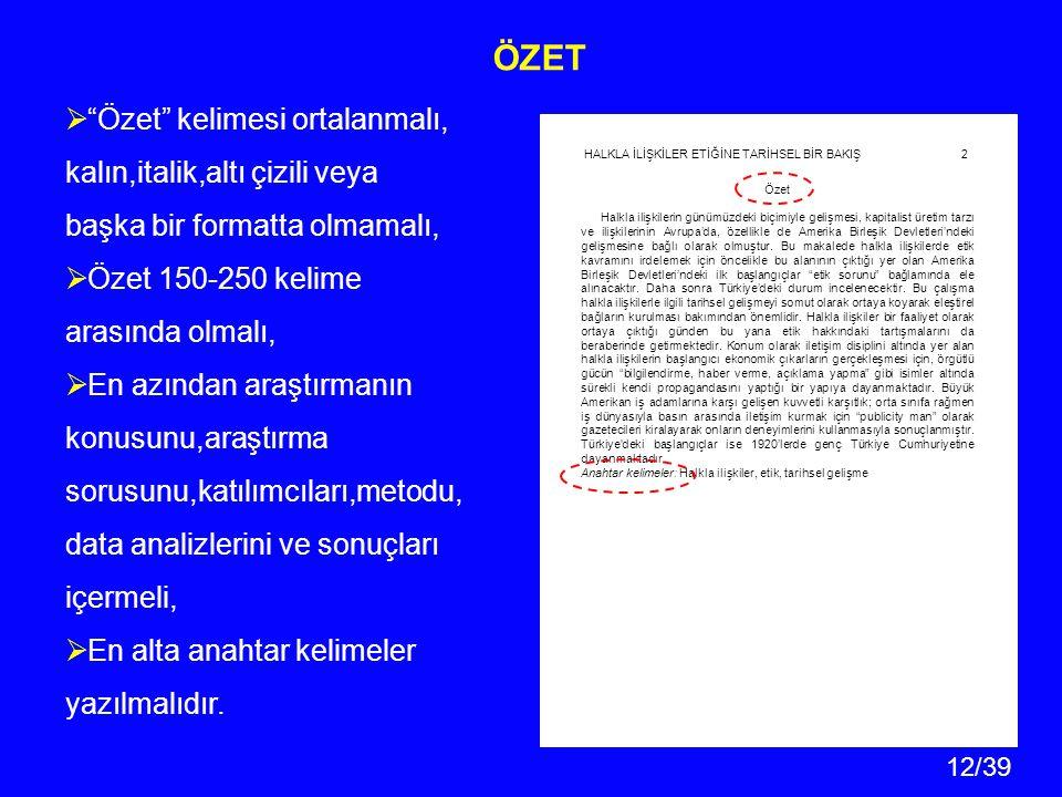 ÖZET Özet kelimesi ortalanmalı, kalın,italik,altı çizili veya başka bir formatta olmamalı, Özet 150-250 kelime arasında olmalı,