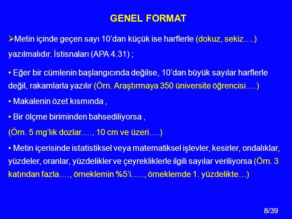 GENEL FORMAT Metin içinde geçen sayı 10'dan küçük ise harflerle (dokuz, sekiz….) yazılmalıdır. İstisnaları (APA 4.31) ;
