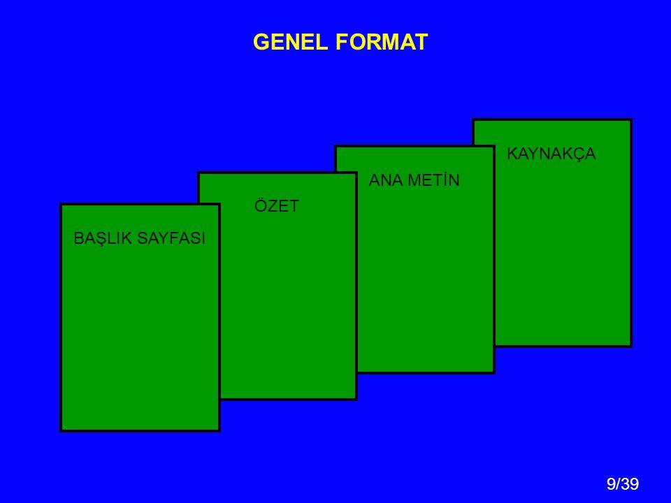 GENEL FORMAT KAYNAKÇA ANA METİN ÖZET BAŞLIK SAYFASI