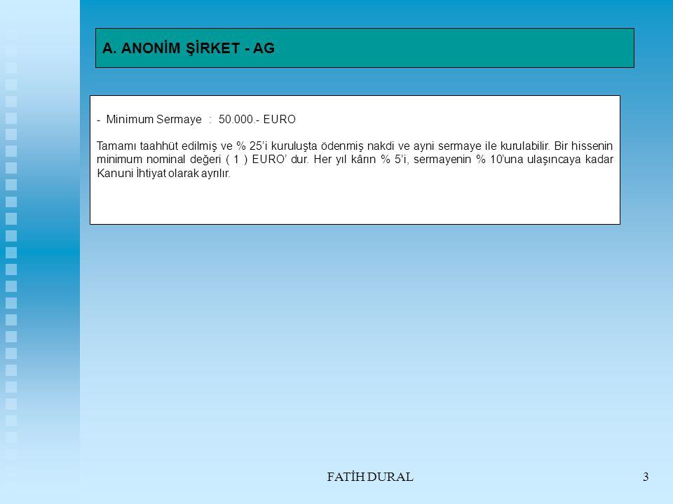 A. ANONİM ŞİRKET - AG FATİH DURAL Minimum Sermaye : 50.000.- EURO