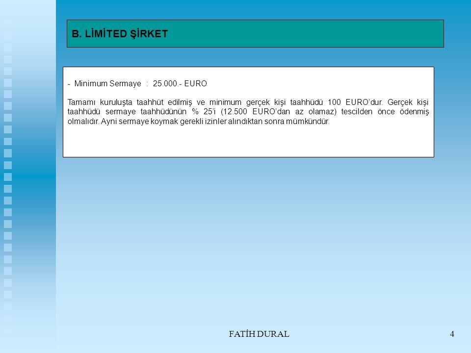 B. LİMİTED ŞİRKET FATİH DURAL Minimum Sermaye : 25.000.- EURO