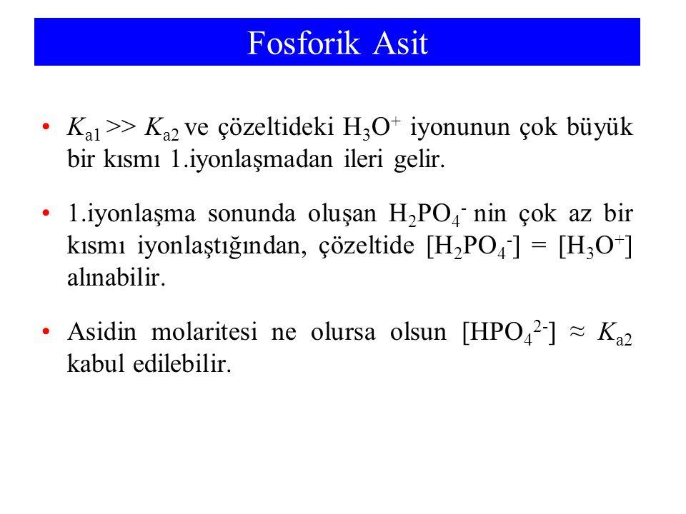 Fosforik Asit Ka1 >> Ka2 ve çözeltideki H3O+ iyonunun çok büyük bir kısmı 1.iyonlaşmadan ileri gelir.