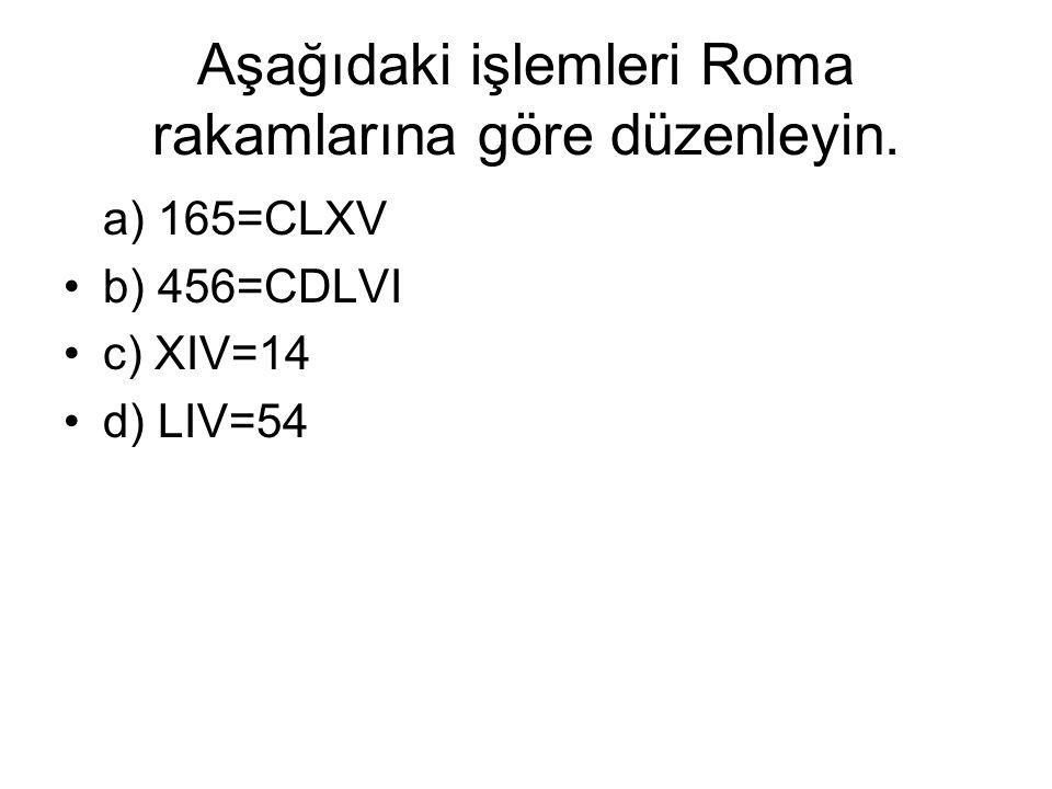 Aşağıdaki işlemleri Roma rakamlarına göre düzenleyin.