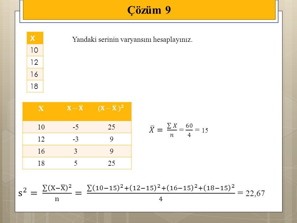 Çözüm 9 X. 10. 12. 16. 18. Yandaki serinin varyansını hesaplayınız. X. 𝐗− 𝐗. (𝐗− 𝐗 ) 𝟐. 10.