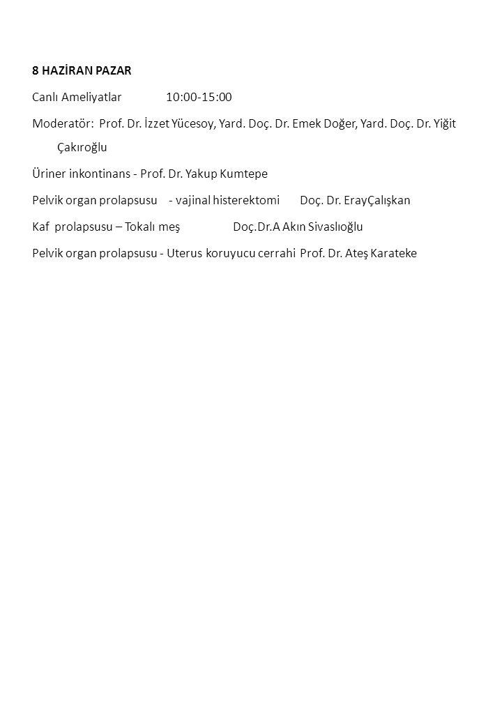 8 HAZİRAN PAZAR Canlı Ameliyatlar 10:00-15:00 Moderatör: Prof. Dr