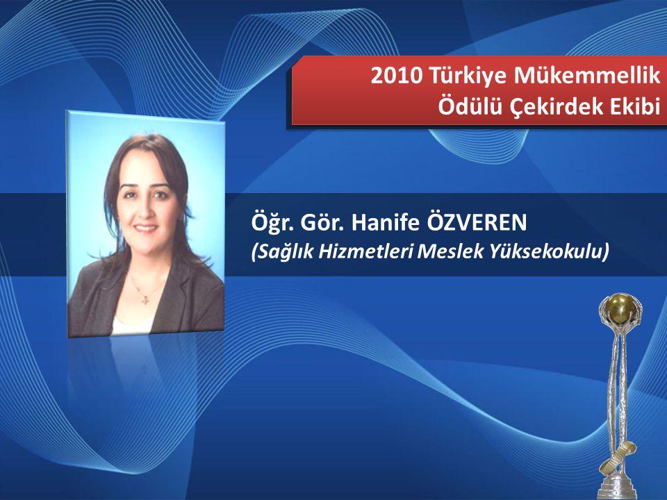 2010 Türkiye Mükemmellik Ödülü Çekirdek Ekibi Öğr. Gör. Hanife ÖZVEREN