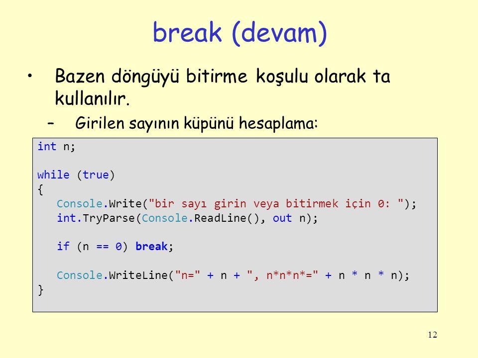 break (devam) Bazen döngüyü bitirme koşulu olarak ta kullanılır.