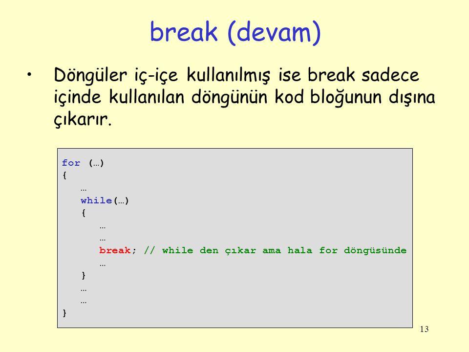 break (devam) Döngüler iç-içe kullanılmış ise break sadece içinde kullanılan döngünün kod bloğunun dışına çıkarır.