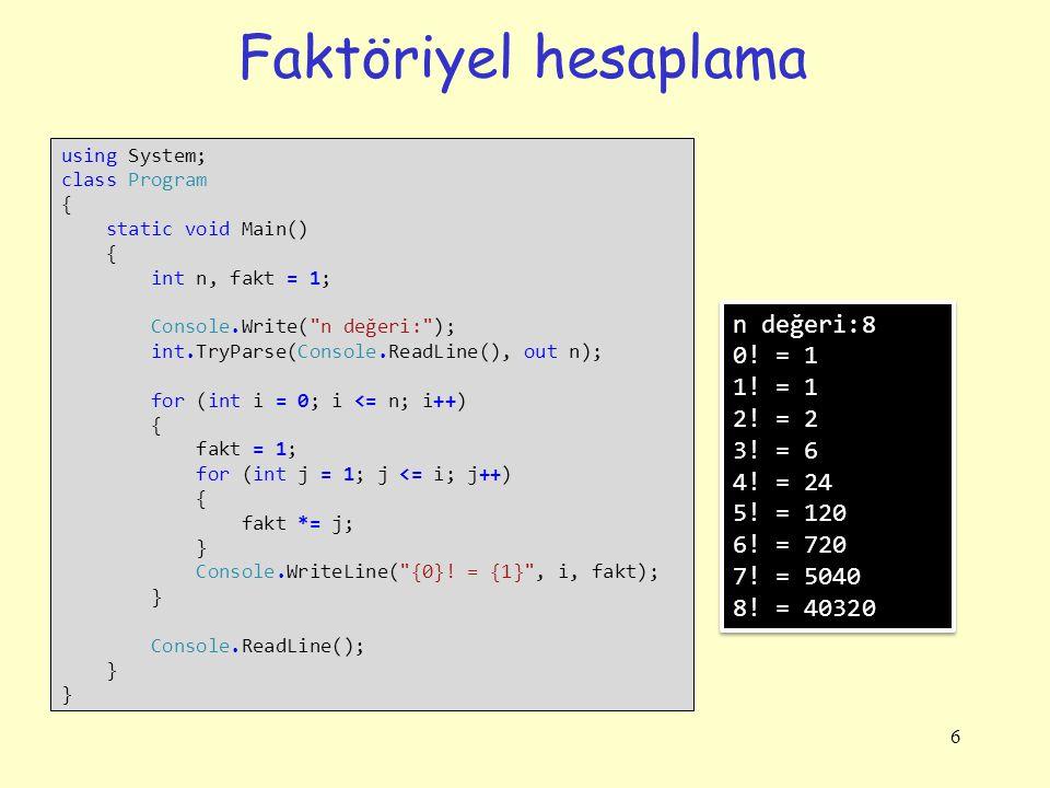 Faktöriyel hesaplama n değeri:8 0! = 1 1! = 1 2! = 2 3! = 6 4! = 24