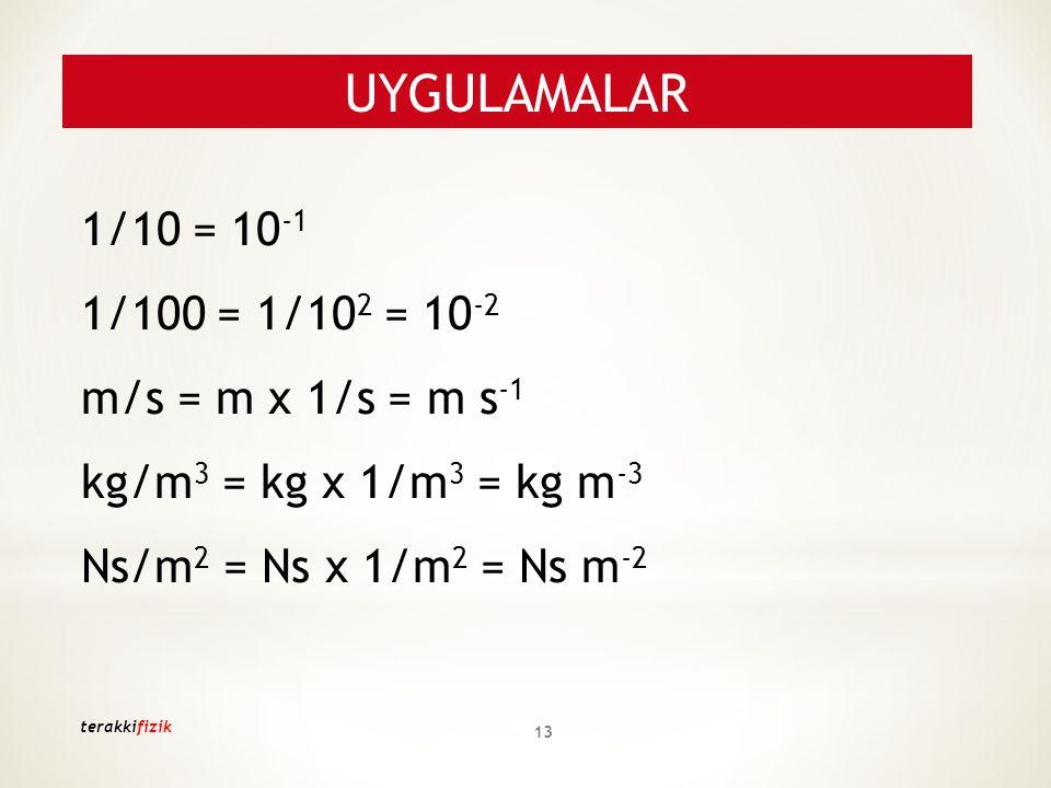 UYGULAMALAR 1/10 = 10-1 1/100 = 1/102 = 10-2 m/s = m x 1/s = m s-1