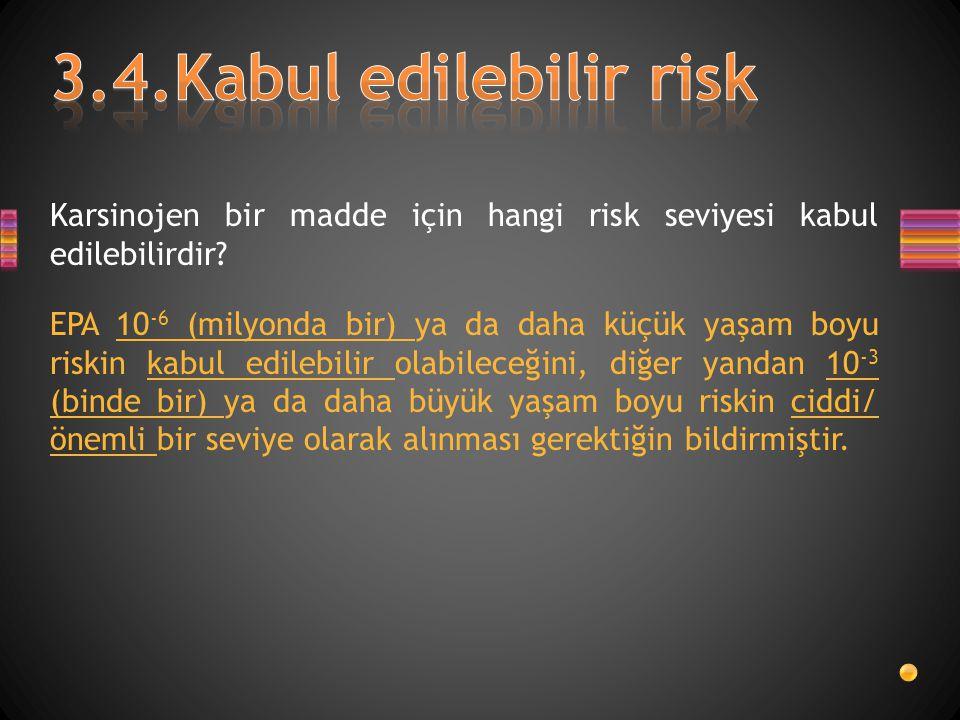 3.4.Kabul edilebilir risk Karsinojen bir madde için hangi risk seviyesi kabul edilebilirdir