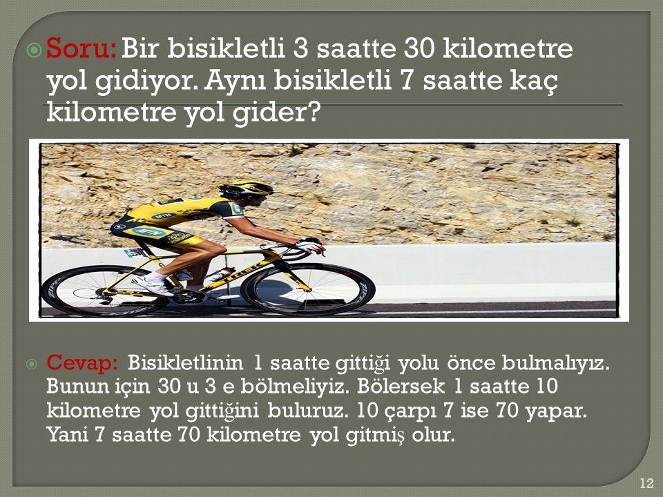 Soru: Bir bisikletli 3 saatte 30 kilometre yol gidiyor