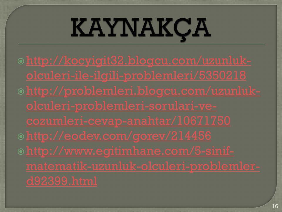 KAYNAKÇA http://kocyigit32.blogcu.com/uzunluk-olculeri-ile-ilgili-problemleri/5350218.