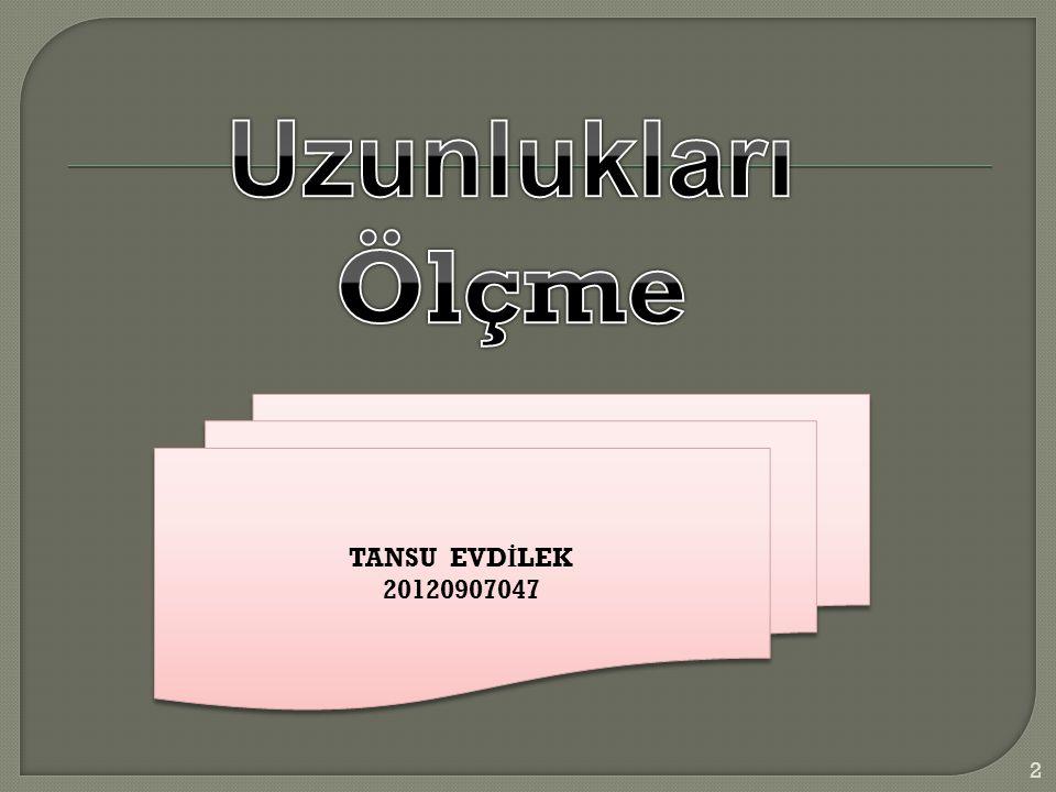 Uzunlukları Ölçme TANSU EVDİLEK 20120907047