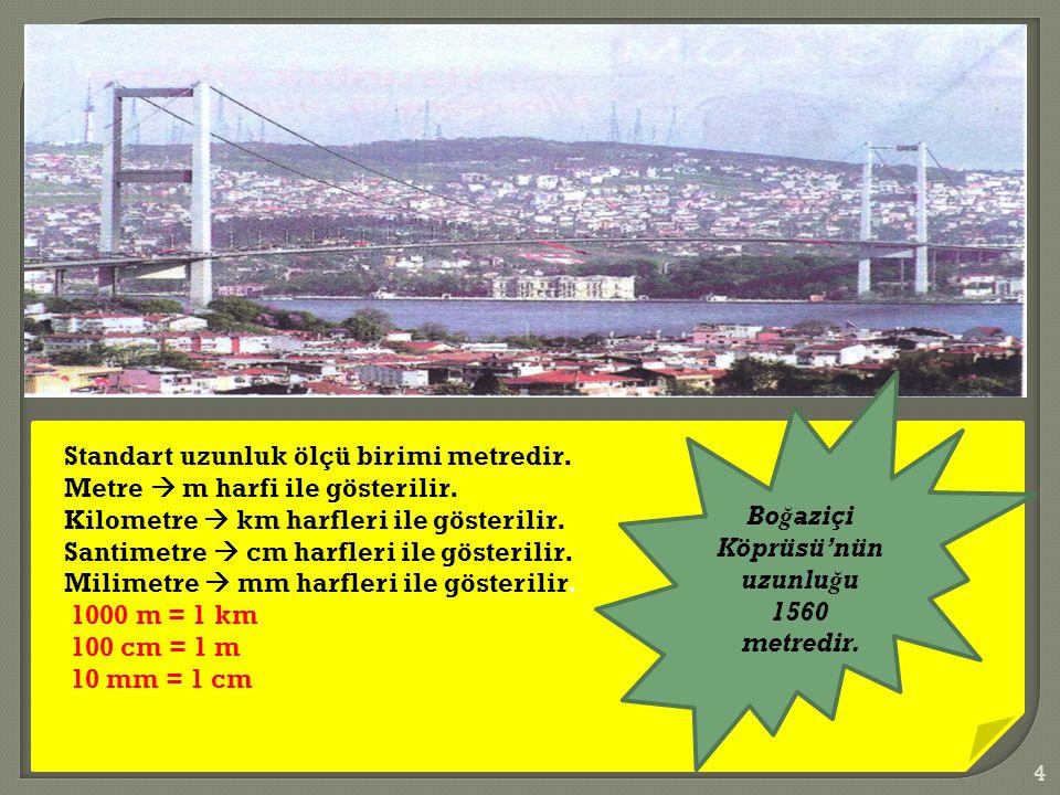 Boğaziçi Köprüsü'nün uzunluğu 1560 metredir.