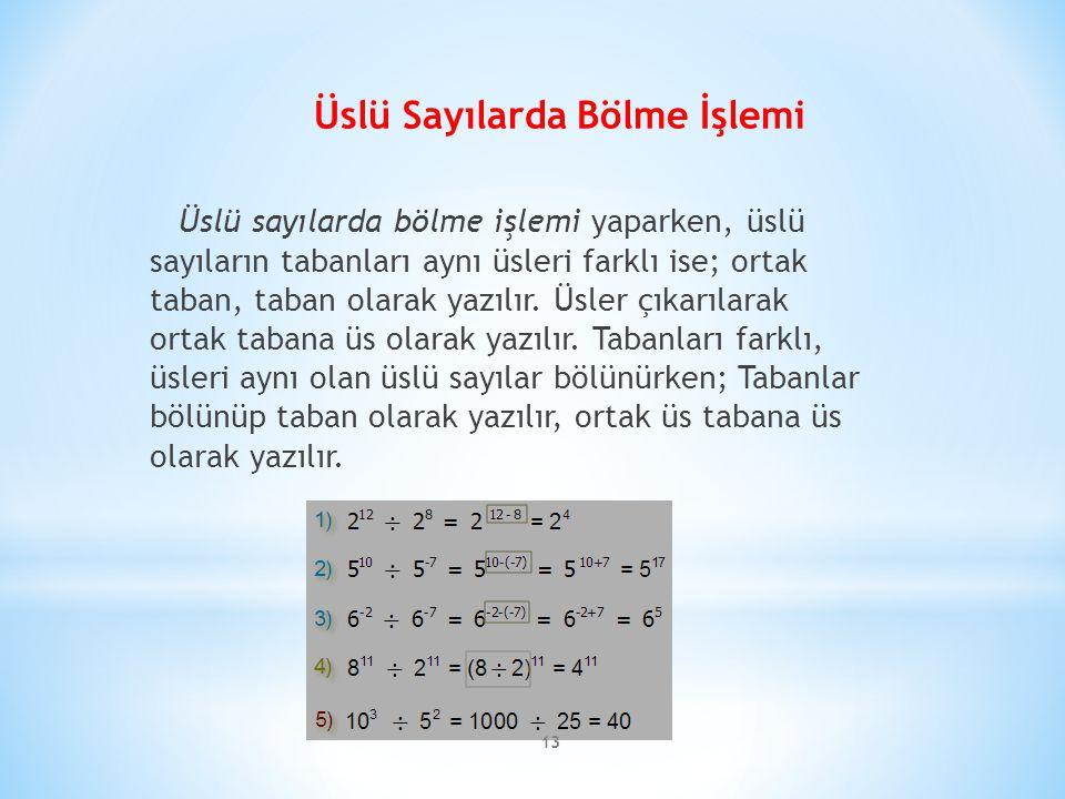 Üslü Sayılarda Bölme İşlemi Üslü sayılarda bölme işlemi yaparken, üslü sayıların tabanları aynı üsleri farklı ise; ortak taban, taban olarak yazılır.