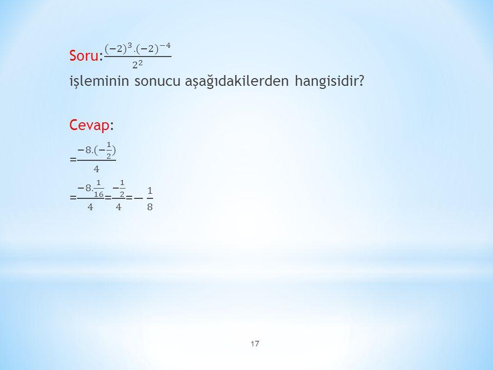 Soru: (−2) 3. (−2) −4 2 2 işleminin sonucu aşağıdakilerden hangisidir