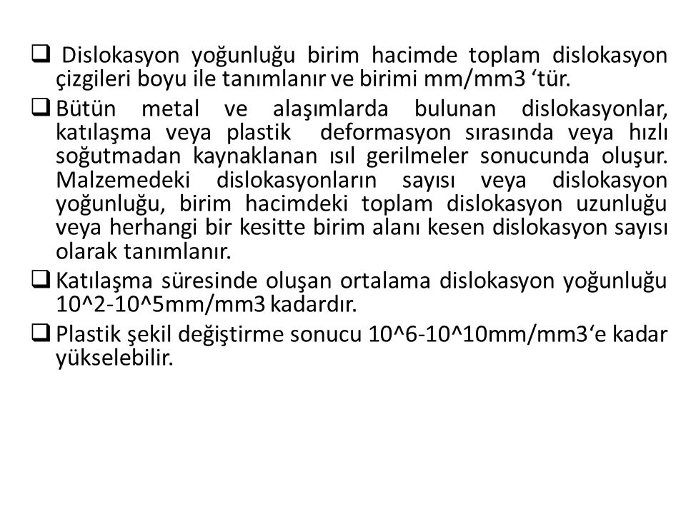 Dislokasyon yoğunluğu birim hacimde toplam dislokasyon çizgileri boyu ile tanımlanır ve birimi mm/mm3 'tür.