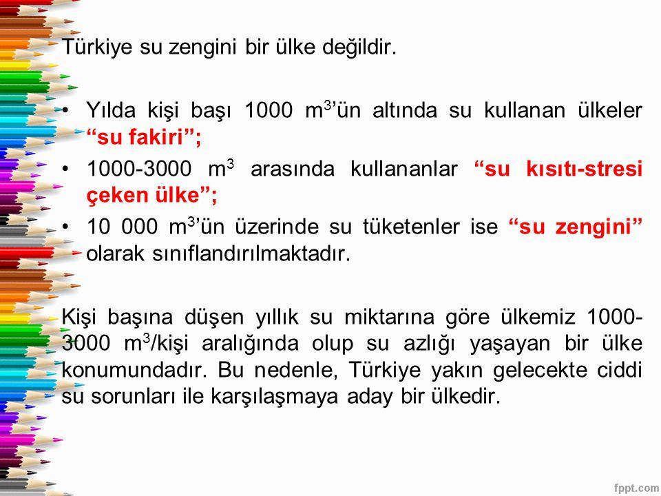 Türkiye su zengini bir ülke değildir.