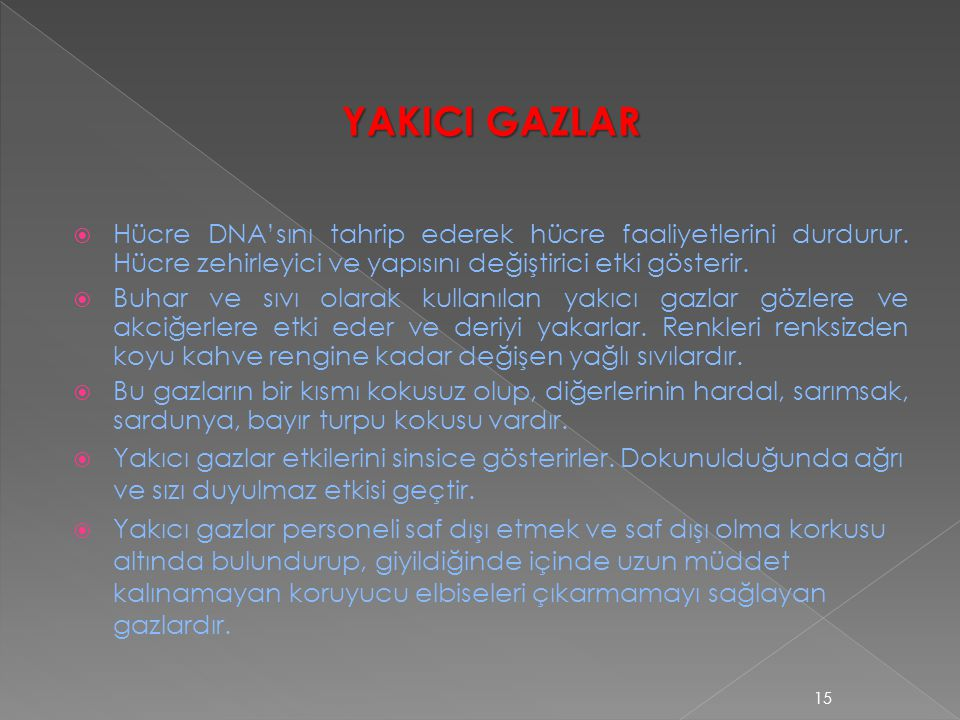 YAKICI GAZLAR Hücre DNA'sını tahrip ederek hücre faaliyetlerini durdurur. Hücre zehirleyici ve yapısını değiştirici etki gösterir.