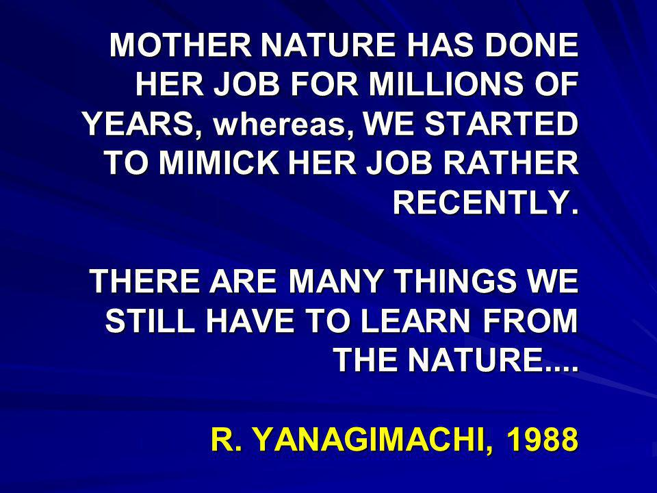 MOTHER NATURE HAS DONE HER JOB FOR MILLIONS OF YEARS, whereas, WE STARTED TO MIMICK HER JOB RATHER RECENTLY.