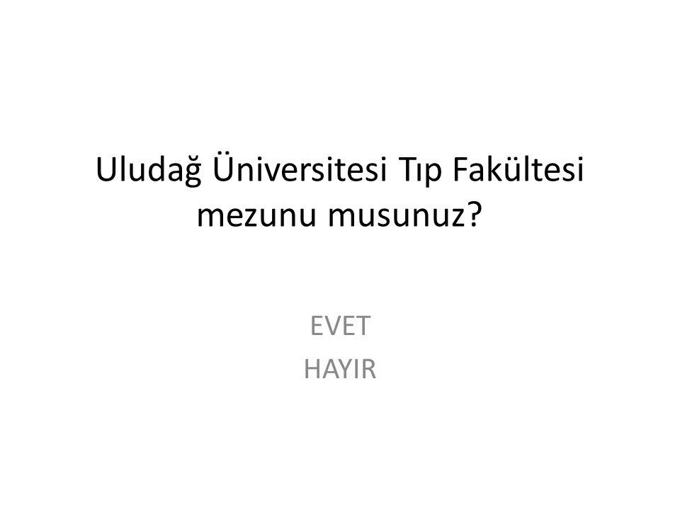 Uludağ Üniversitesi Tıp Fakültesi mezunu musunuz