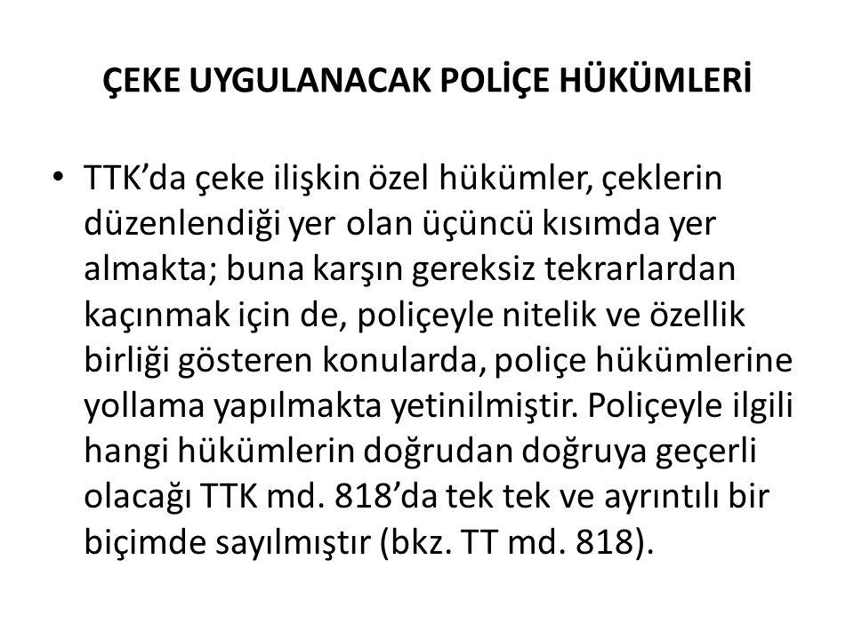 ÇEKE UYGULANACAK POLİÇE HÜKÜMLERİ