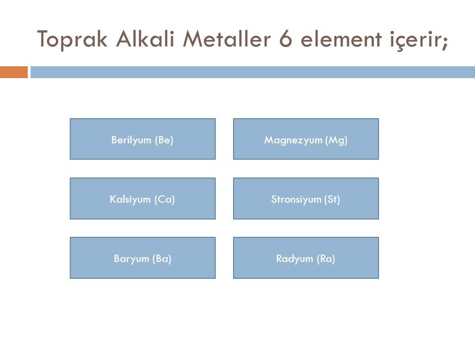 Toprak Alkali Metaller 6 element içerir;